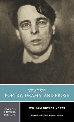 Yeats's Poetry, Drama, and Prose - Yeats, William Butler, and Pethica, James (Editor)