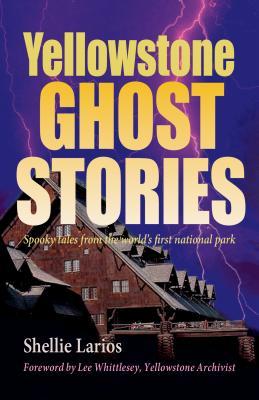 Yellowstone Ghost Stories - Larios, Shellie Herzog