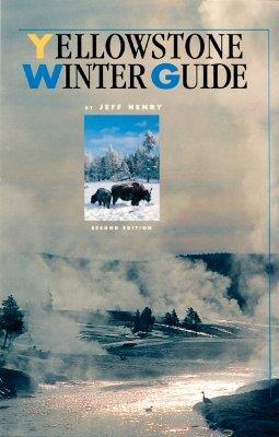 Yellowstone Winter Guide, 2nd Edition - Henry, Jeff