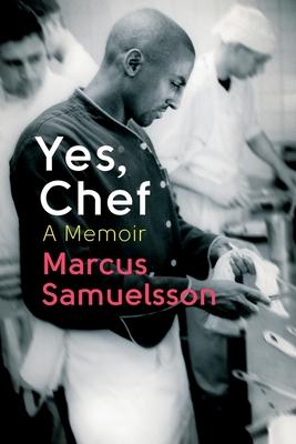 Yes, Chef: A Memoir - Samuelsson, Marcus