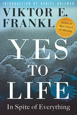 Yes to Life: In Spite of Everything - Frankl, Viktor E, and Goleman, Daniel (Introduction by)
