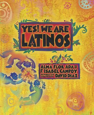 Yes! We Are Latinos: Poems and Prose About the Latino Experience - ADA, ALMA FLOR, and Campoy, F. Isabel