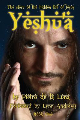 Yeshu'a: The Story of the Hidden Life of Jesus: Book One - De La Luna, Pietro