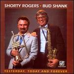 Yesterday, Today and Forever - Shorty Rogers and Bud Shank