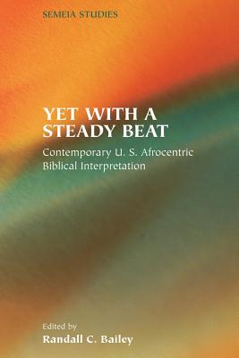 Yet with a Steady Beat: Contemporary U.S. Afrocentric Biblical Interpretation - Bailey, Randall C (Editor)