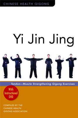 Yi Jin Jing: Tendon-Muscle Strengthening Qigong Exercises - Chinese Health Qigong Association (Compiled by)