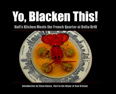 Yo, Blacken This!: Hell's Kitchen Meets the French Quarter at the Delta Grill - Roberts, Mary Beth, and Daney, Steve, Chef (Foreword by)