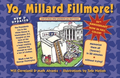 Yo Millard Fillmore! (and All Those Other Presidents You Don't Know) - Cleveland, Will, and Alvarez, Mark