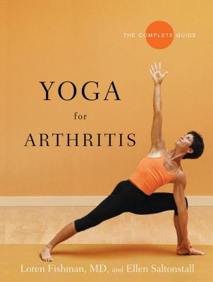 Yoga for Arthritis: The Complete Guide - Fishman, Loren, Dr., MD, and Saltonstall, Ellen, MD