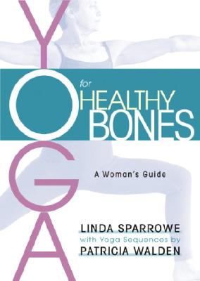 Yoga for Healthy Bones: A Woman's Guide - Sparrowe, Linda, and Walden, Patricia