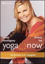Yoga Now: Mariel Hemingway & Rodney Yee - 10-minute a.m. Energizer/10-Minute P.M. De-Stressor