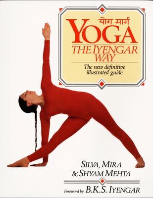 Yoga: The Iyengar Way - Mehta, Silva, and Mehta, Mira