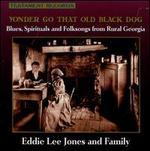Yonder Go That Old Black Dog - Eddie Lee Jones and Family