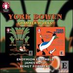 York Bowen: Chamber Works