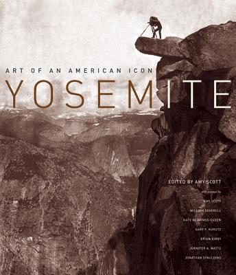 Yosemite: Art of an American Icon - Scott, Amy (Editor)