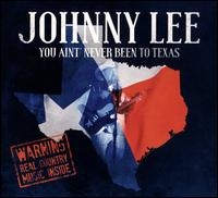 You Ain't Never Been to Texas - Johnny Lee