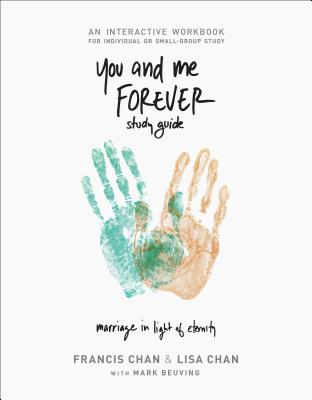 You and Me Forever Workbook: Marriage in Light of Eternity - Chan, Francis, and Chan, Lisa