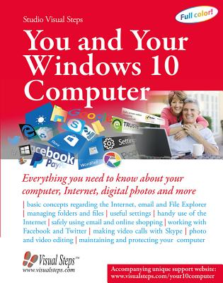 You and Your Windows 10 Computer: Everything You Need to Know about Your Computer, Internet, Digital Photos and More - Studio Visual Steps
