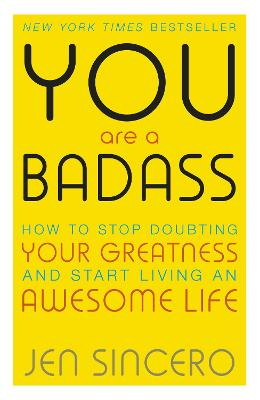 You Are a Badass: How to Stop Doubting Your Greatness and Start Living an Awesome Life: Embrace self care with one of the world's most fun self help books - Sincero, Jen