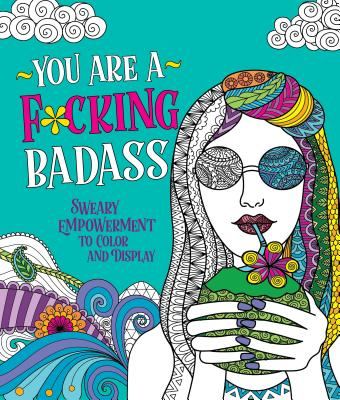 You Are a F*cking Badass: Sweary Empowerment to Color and Display - Peterson, Caitlin