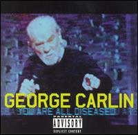 You Are All Diseased - George Carlin