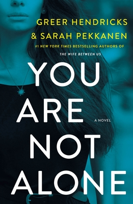 You Are Not Alone - Hendricks, Greer, and Pekkanen, Sarah