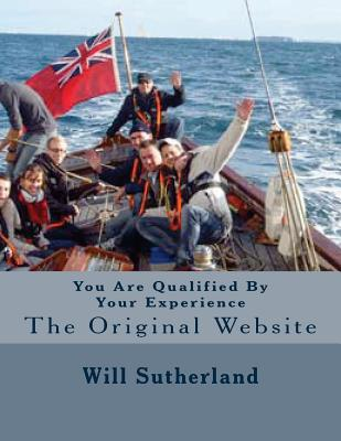 You Are Qualified By Your Experience: The Original Website - Sutherland, Will