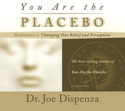 You Are the Placebo Meditation 2: Changing One Belief and Perception - Dispenza, Joe, Dr.