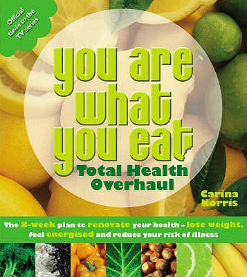 You are What You Eat - Total Health Overhaul: The 8-week Plan to Renovate Your Health - Lose Weight, Feel Energised and Reduce Your Risk of Illness - Norris, Carina