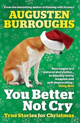 You Better Not Cry: True Stories for Christmas - Burroughs, Augusten