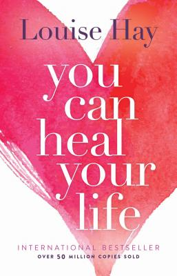 You Can Heal Your Life - Hay, Louise L (Afterword by), and Braun, Dave (Foreword by)