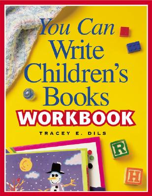 You Can Write Children's Books Workbook - Dils, Tracey E