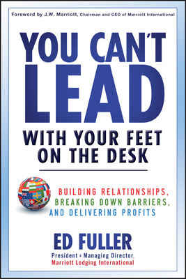 You Can't Lead With Your Feet On the Desk: Building Relationships, Breaking Down Barriers, and Delivering Profits - Fuller, Ed