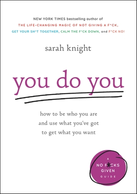 You Do You: How to Be Who You Are and Use What You've Got to Get What You Want - Knight, Sarah