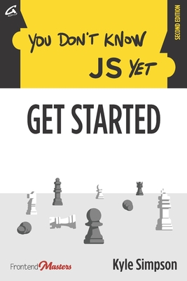 You Don't Know JS Yet: Get Started - St Laurent, Simon (Editor), and Holt, Brian (Foreword by), and Simpson, Kyle