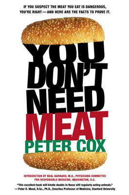 You Don't Need Meat - Cox, Peter, and Barnard, Neal D (Introduction by)