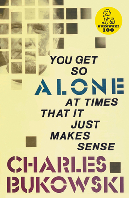 You Get So Alone at Times - Bukowski, Charles