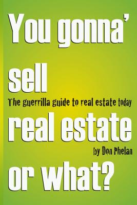 You Gonna' Sell Real Estate or What?: The Guerrilla Guide to Real Estate Today. - Phelan, Don