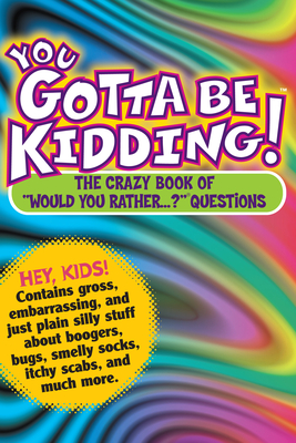 """You Gotta Be Kidding!: The Crazy Book of """"would You Rather...?"""" Questions - Workman Publishing"""