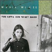 You Gotta Sin to Get Saved - Maria McKee