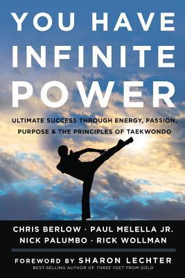 You Have Infinite Power: Ultimate Success Through Energy, Passion, Purpose & the Principles of Taekwondo - Berlow, Chris