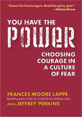 You Have the Power: Choosing Courage in a Culture of Fear - Moore Lappe, Frances, and Perkins, Jeffrey