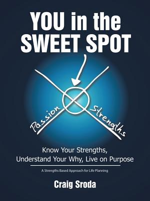 You in the Sweet Spot: Know Your Strengths Understand Your Why Live on Purpose - Sroda, Craig