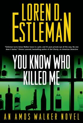 You Know Who Killed Me: An Amos Walker Novel - Estleman, Loren D