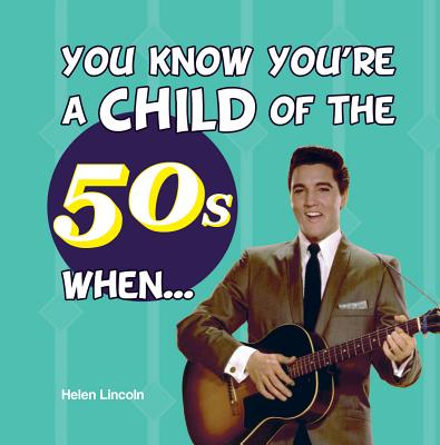 You Know You're a Child of the 50s When... - Leighton, Jenny