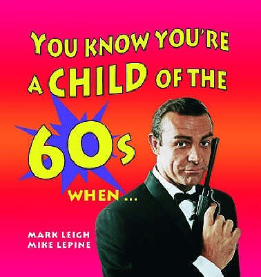 You Know You're a Child of the 60's When... - Leigh, Mark, and Lepine, Mike