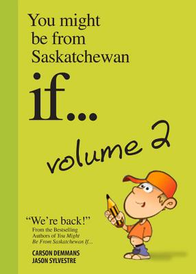 You Might Be from Saskatchewan If... Volume 2 - Demmans, Carson