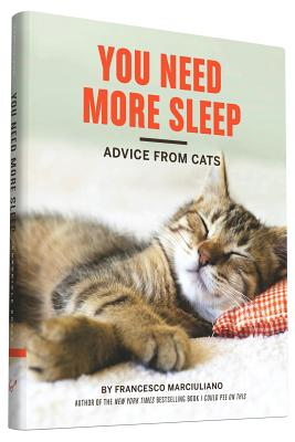 You Need More Sleep: Advice From Cats - Marciuliano, Francesco