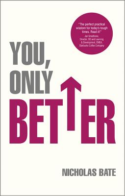 You, Only Better: Find Your Strengths, Be the Best and Change Your Life - Bate, Nicholas