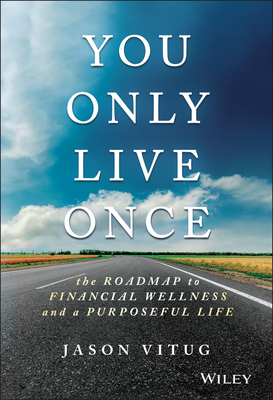 You Only Live Once: The Roadmap to Financial Wellness and a Purposeful Life - Vitug, Jason